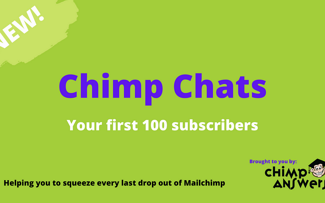 Chimp Chats – The first 100 – getting started with email marketing, Episode 7