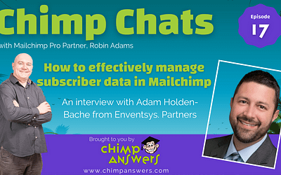Chimp Chats – How to Effectively Manage Subscriber Data in Mailchimp – Episode 17